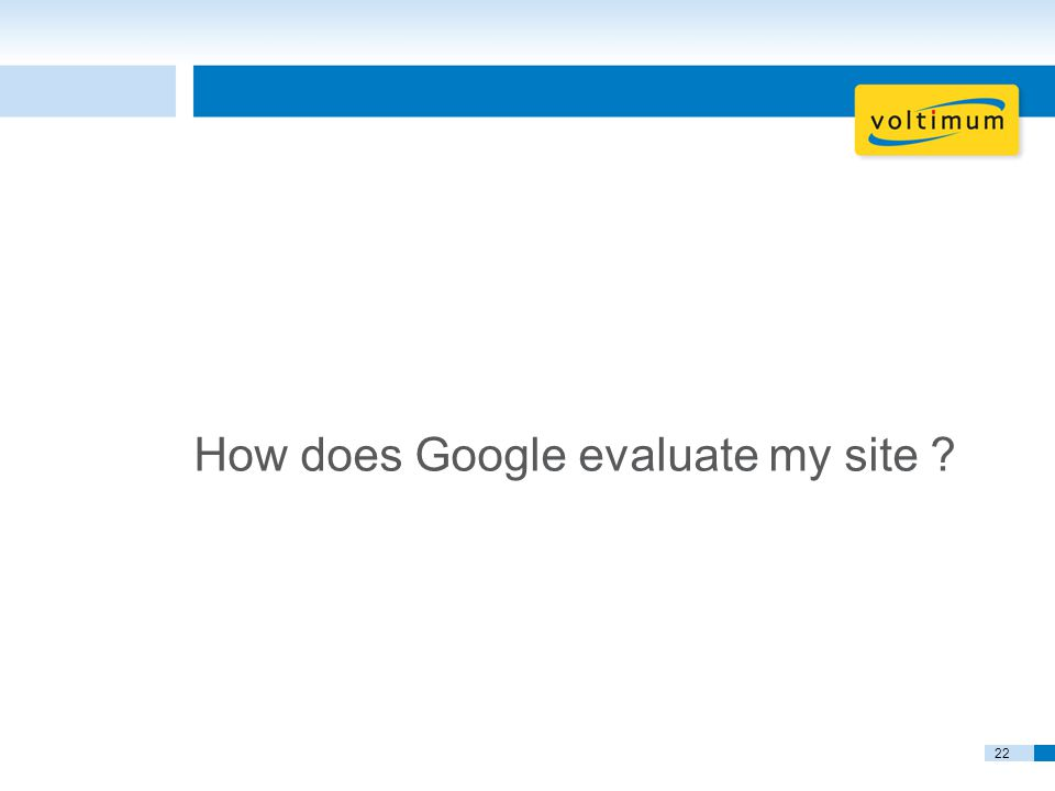 22 How does Google evaluate my site
