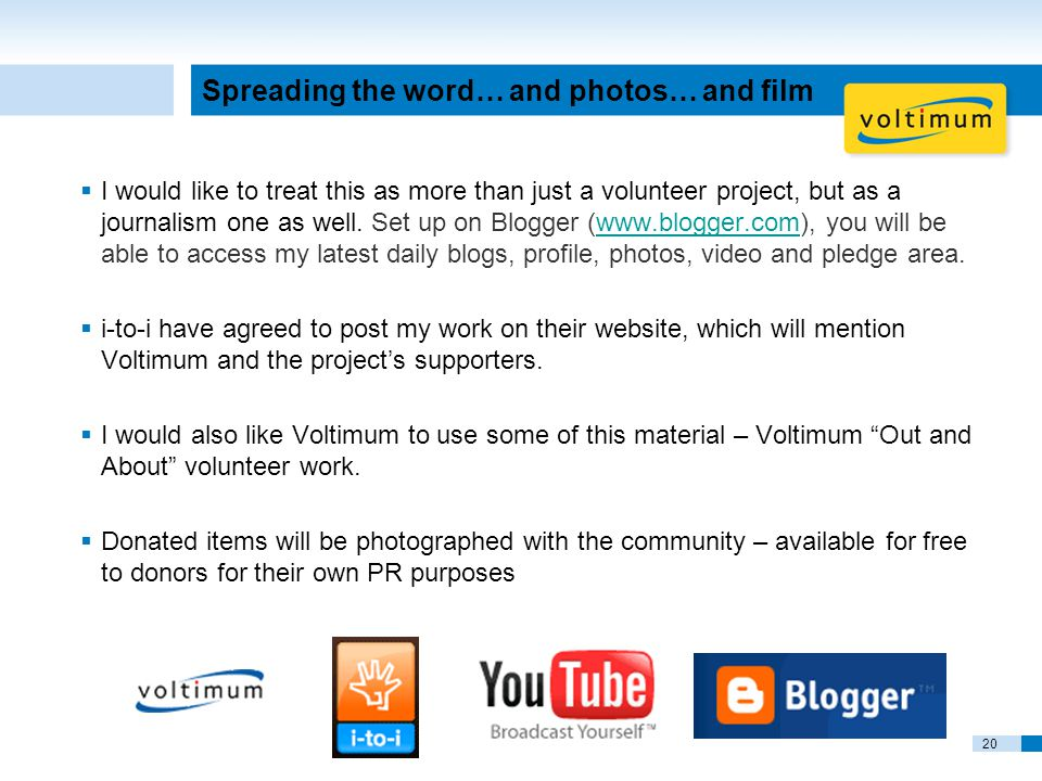 20 Spreading the word… and photos… and film  I would like to treat this as more than just a volunteer project, but as a journalism one as well.