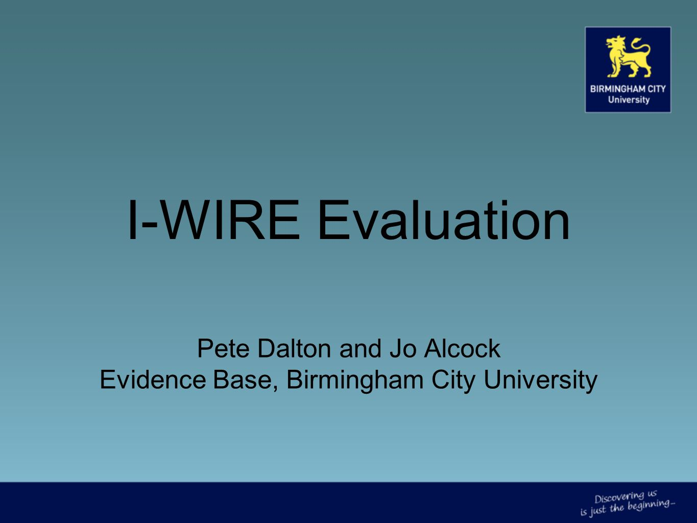 I-WIRE Evaluation Pete Dalton and Jo Alcock Evidence Base, Birmingham City University
