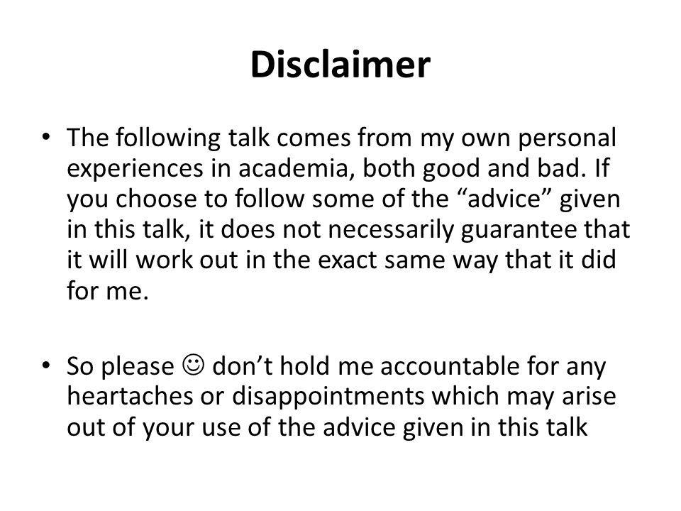 Disclaimer The following talk comes from my own personal experiences in academia, both good and bad.