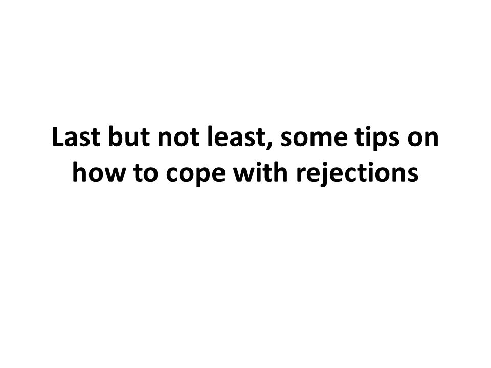 Last but not least, some tips on how to cope with rejections