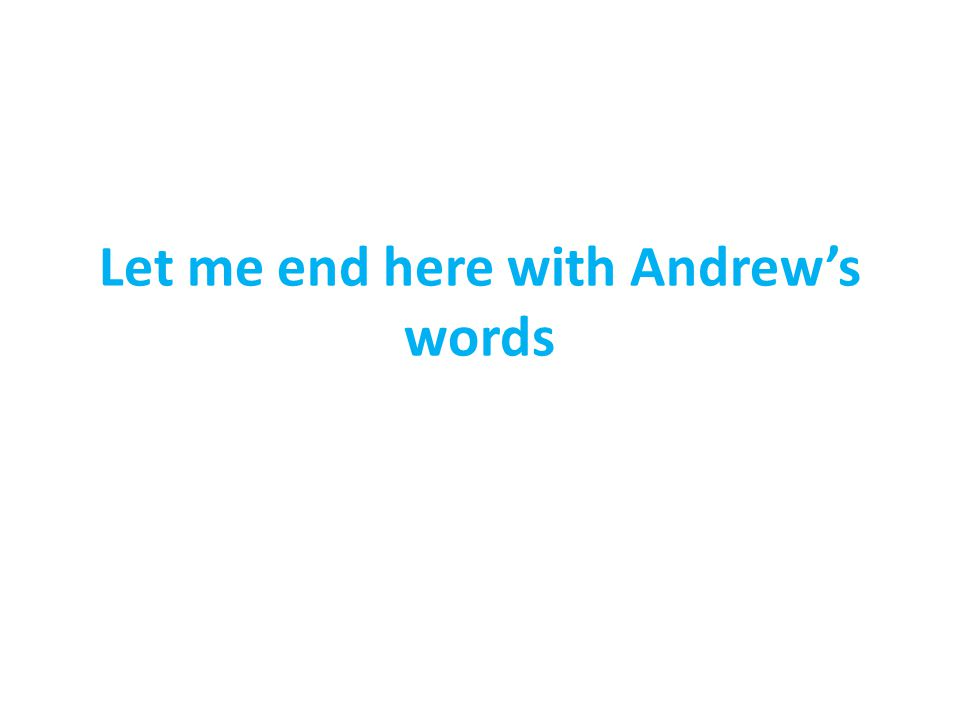 Let me end here with Andrew's words