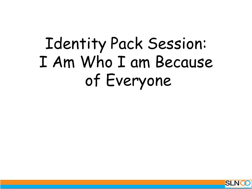 Identity Pack Session: I Am Who I am Because of Everyone