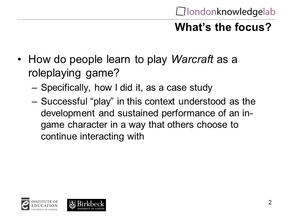 2 What's the focus. How do people learn to play Warcraft as a roleplaying game.