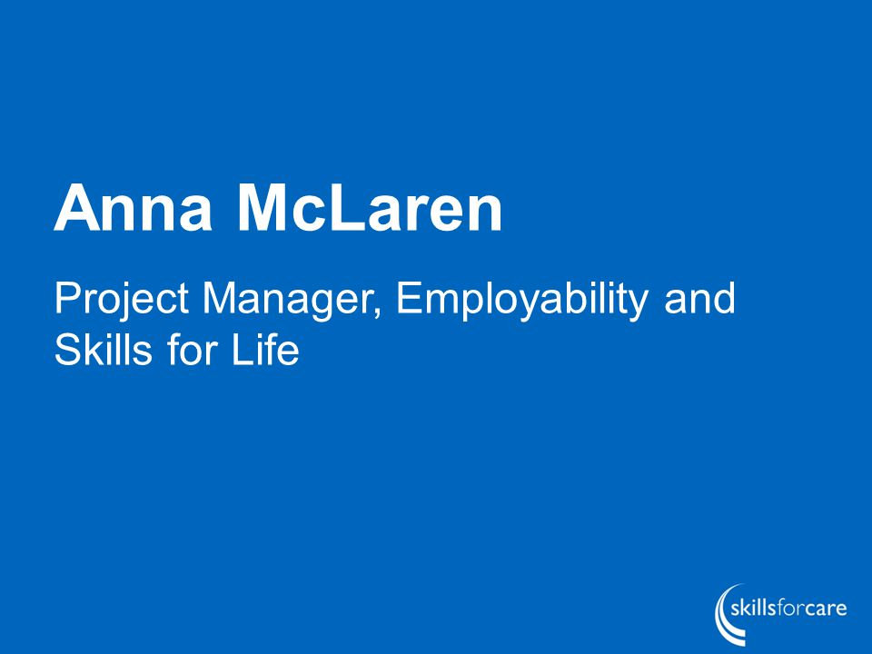 Anna McLaren Project Manager, Employability and Skills for Life