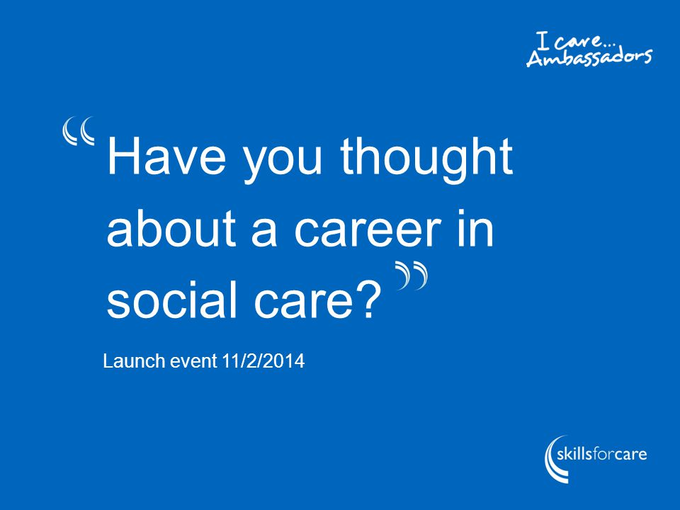 Work-based training programmes designed around the needs of employers, which lead to nationally recognised qualifications Majority of the training 'on the job' – rest supplied by a local training provider or college Have you thought about a career in social care.