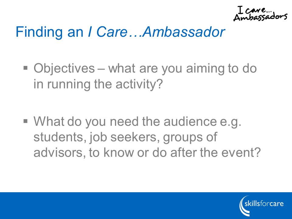 Finding an I Care…Ambassador  Objectives – what are you aiming to do in running the activity.