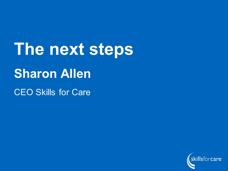 The next steps Sharon Allen CEO Skills for Care