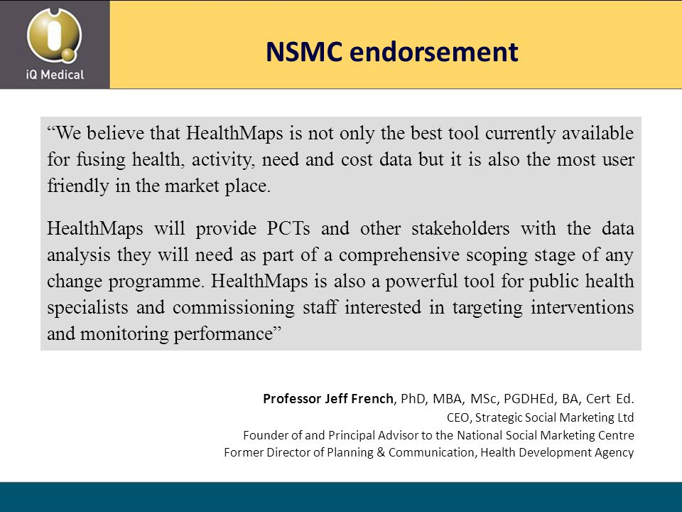 NSMC endorsement We believe that HealthMaps is not only the best tool currently available for fusing health, activity, need and cost data but it is also the most user friendly in the market place.