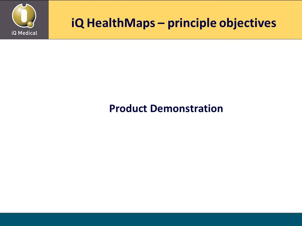 Product Demonstration iQ HealthMaps – principle objectives