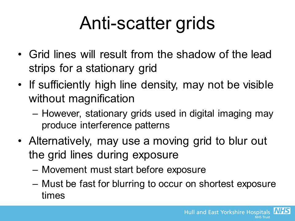 Anti-scatter grids Grid lines will result from the shadow of the lead strips for a stationary grid If sufficiently high line density, may not be visib