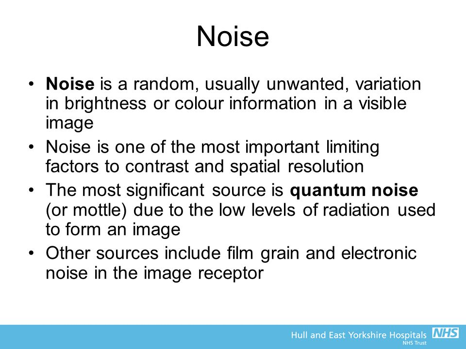 Noise Noise is a random, usually unwanted, variation in brightness or colour information in a visible image Noise is one of the most important limitin