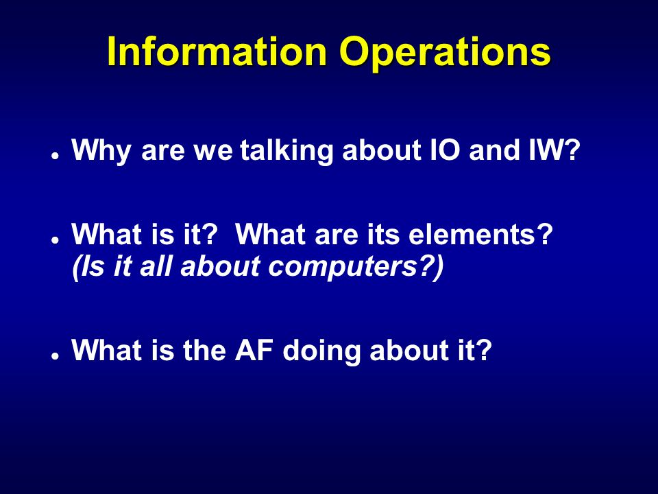 College of Aerospace Doctrine, Research and Education The Information Operations Environment IW-200