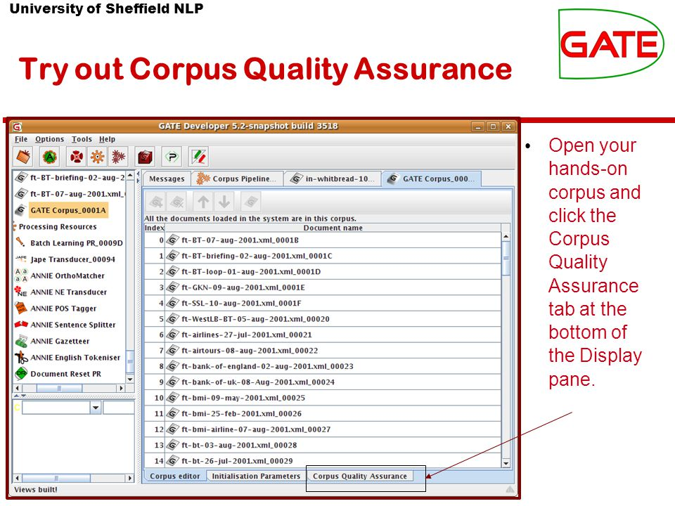 University of Sheffield NLP Try out Corpus Quality Assurance Open your hands-on corpus and click the Corpus Quality Assurance tab at the bottom of the Display pane.