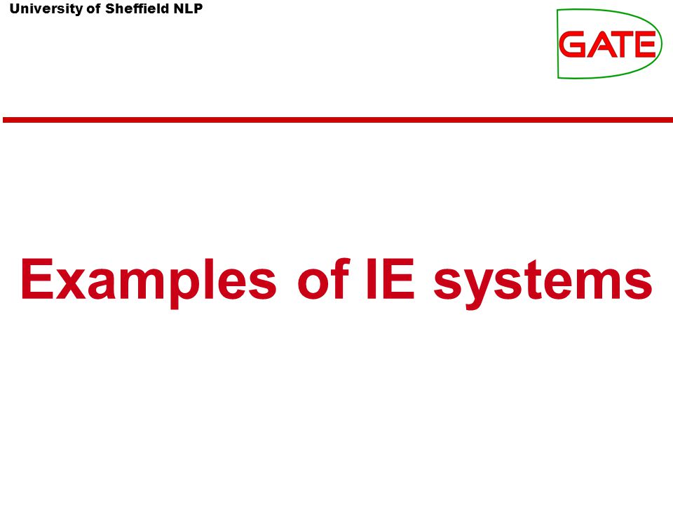 University of Sheffield NLP Examples of IE systems