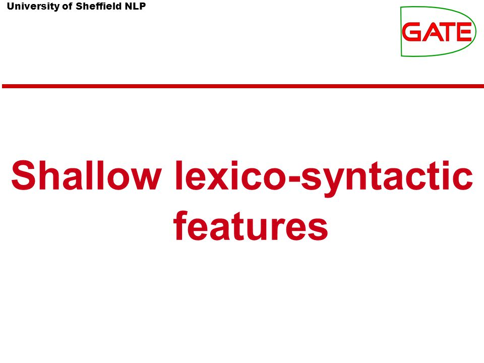 University of Sheffield NLP Shallow lexico-syntactic features