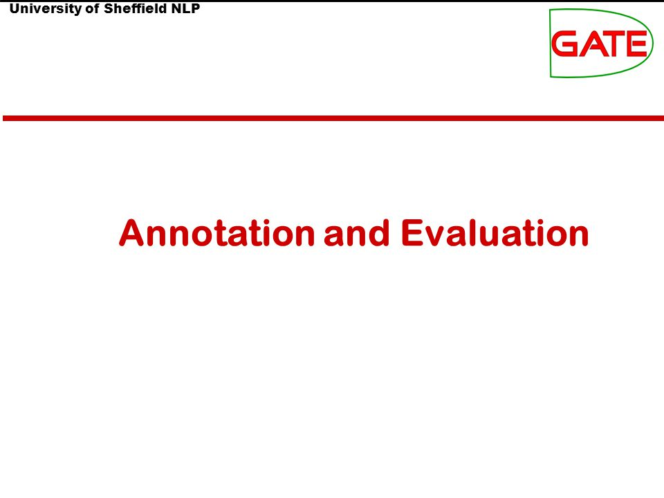 University of Sheffield NLP Annotation and Evaluation