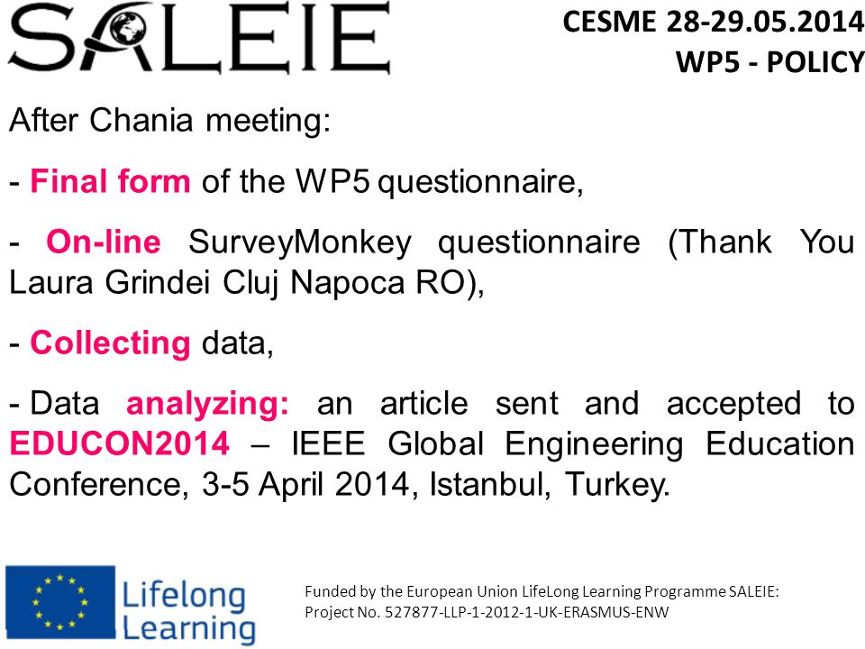 After Chania meeting: - Final form of the WP5 questionnaire, - On-line SurveyMonkey questionnaire (Thank You Laura Grindei Cluj Napoca RO), - Collecting data, - Data analyzing: an article sent and accepted to EDUCON2014 – IEEE Global Engineering Education Conference, 3-5 April 2014, Istanbul, Turkey.