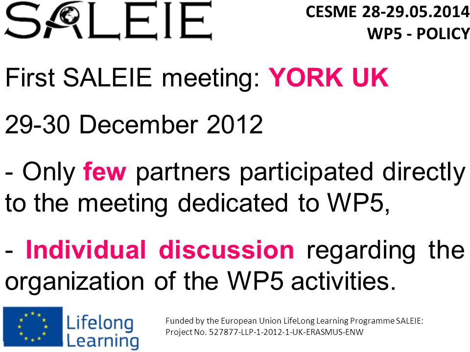 First SALEIE meeting: YORK UK 29-30 December 2012 - Only few partners participated directly to the meeting dedicated to WP5, - Individual discussion regarding the organization of the WP5 activities.