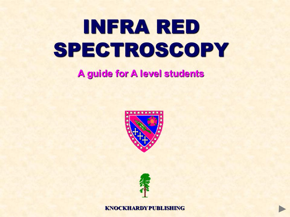 INFRA RED SPECTROSCOPY A guide for A level students KNOCKHARDY PUBLISHING