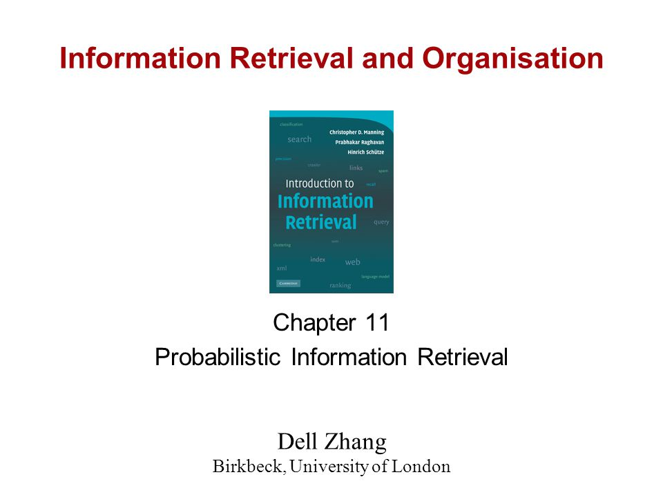 Information Retrieval and Organisation Chapter 11 Probabilistic Information Retrieval Dell Zhang Birkbeck, University of London