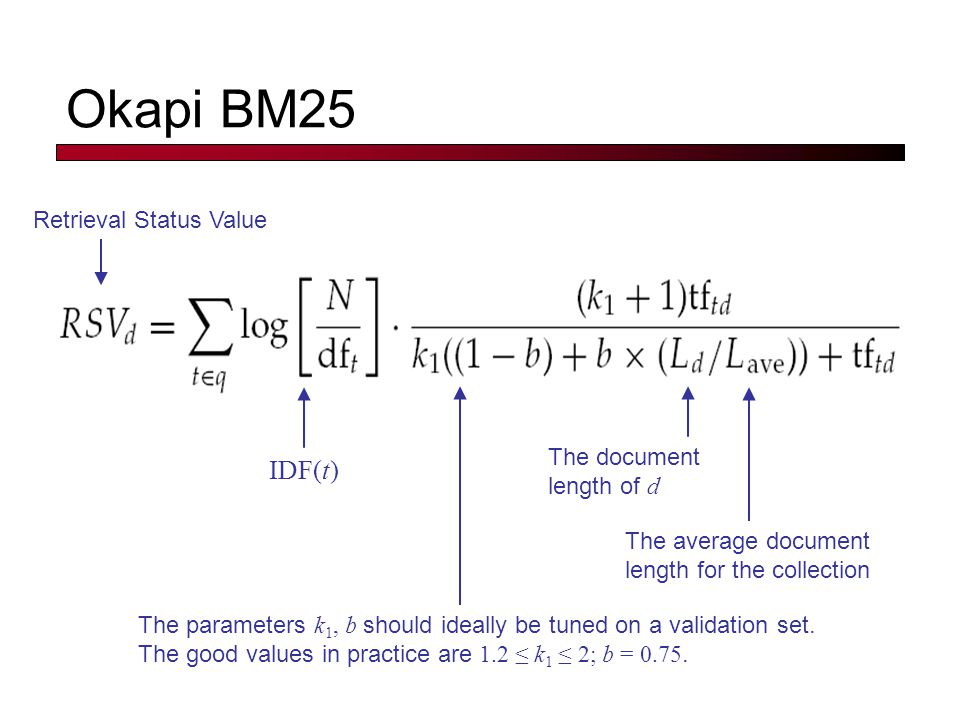 Okapi BM25 The parameters k 1, b should ideally be tuned on a validation set.