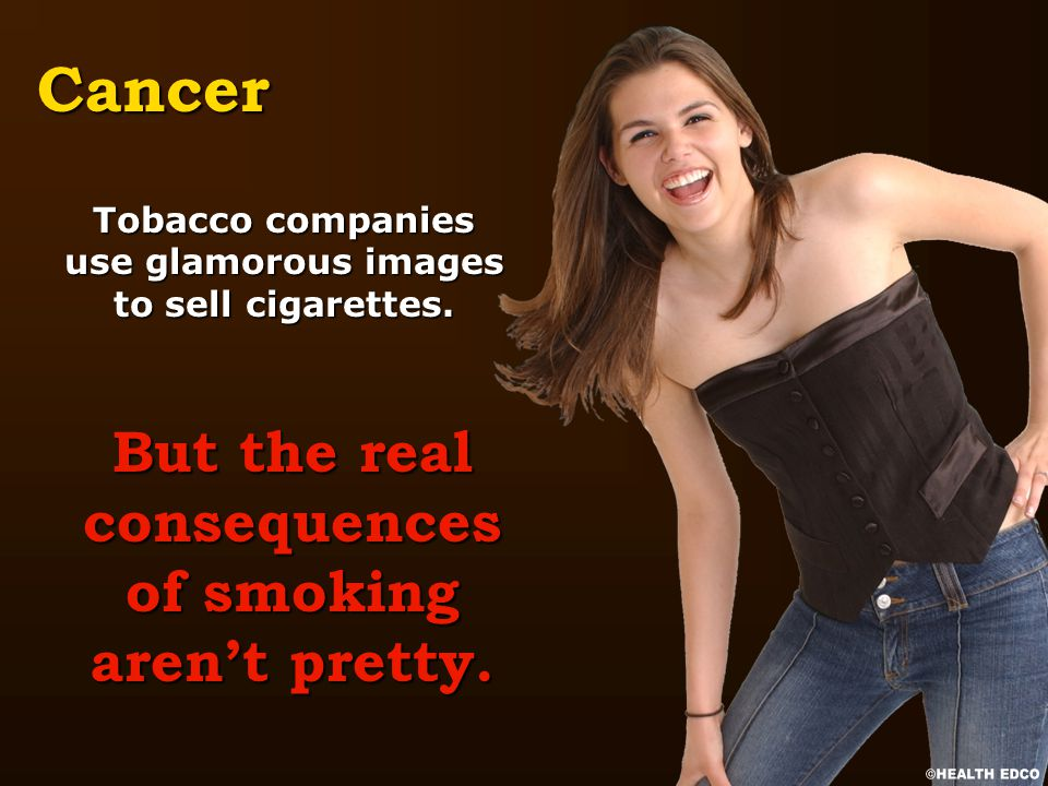 Cancer Tobacco companies use glamorous images to sell cigarettes.