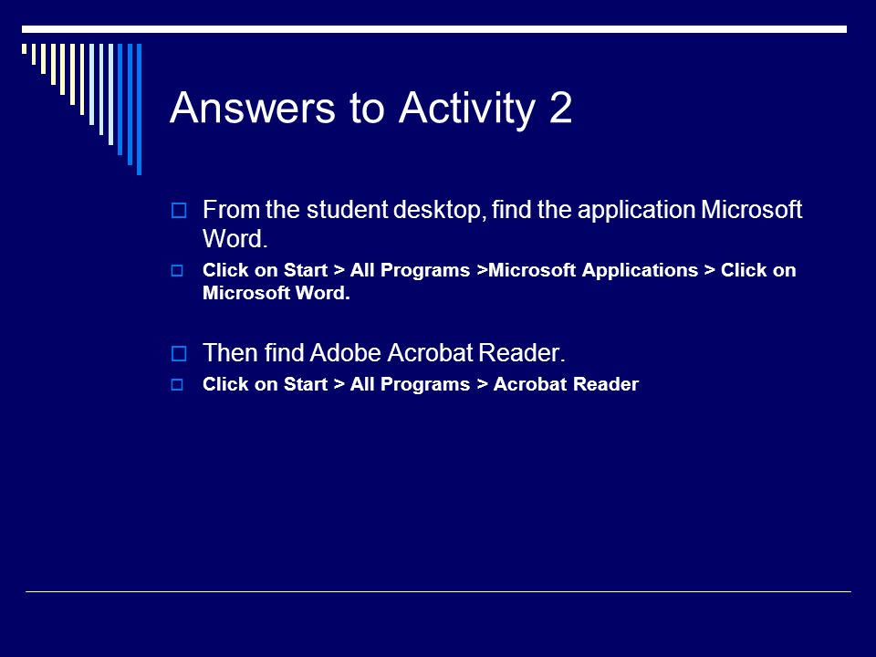 Answers to Activity 2  From the student desktop, find the application Microsoft Word.