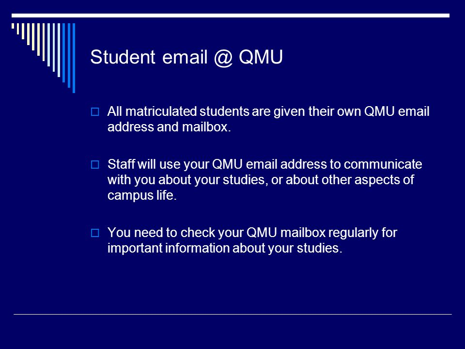 Student email @ QMU  All matriculated students are given their own QMU email address and mailbox.