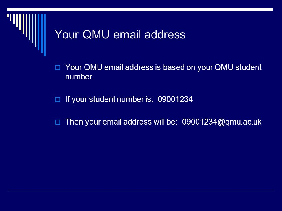 Your QMU email address  Your QMU email address is based on your QMU student number.