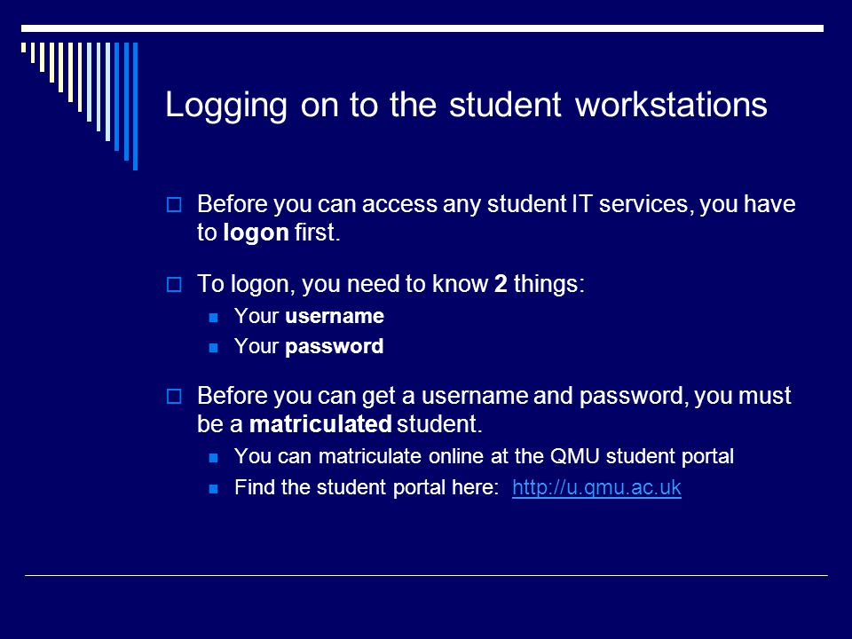 Logging on to the student workstations  Before you can access any student IT services, you have to logon first.