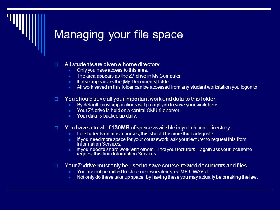 Managing your file space  All students are given a home directory.