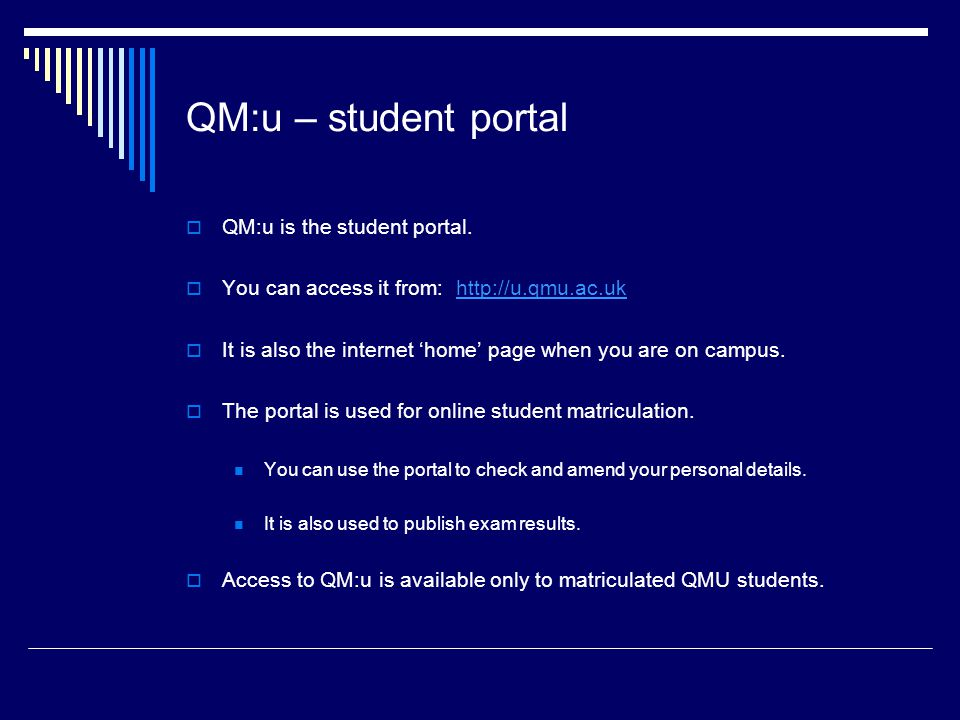 QM:u – student portal  QM:u is the student portal.  You can access it from: http://u.qmu.ac.ukhttp://u.qmu.ac.uk  It is also the internet 'home' pa