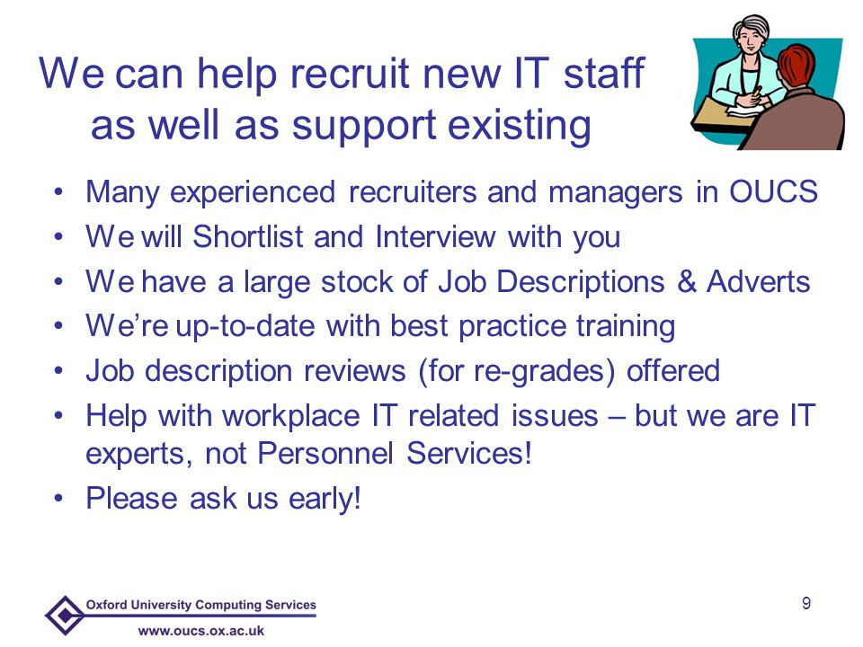 Thank you for listening Please ask me about anything in this presentation Afterwards over coffee tony.brett@oucs.ox.ac.uk (2)83354 We're here to help you get the most out of what we can offer in partnership with your own ITSS 20