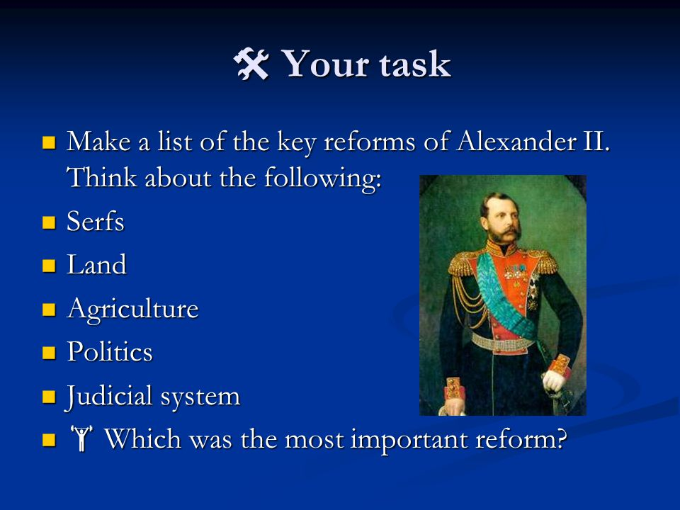  Your task Make a list of the key reforms of Alexander II.
