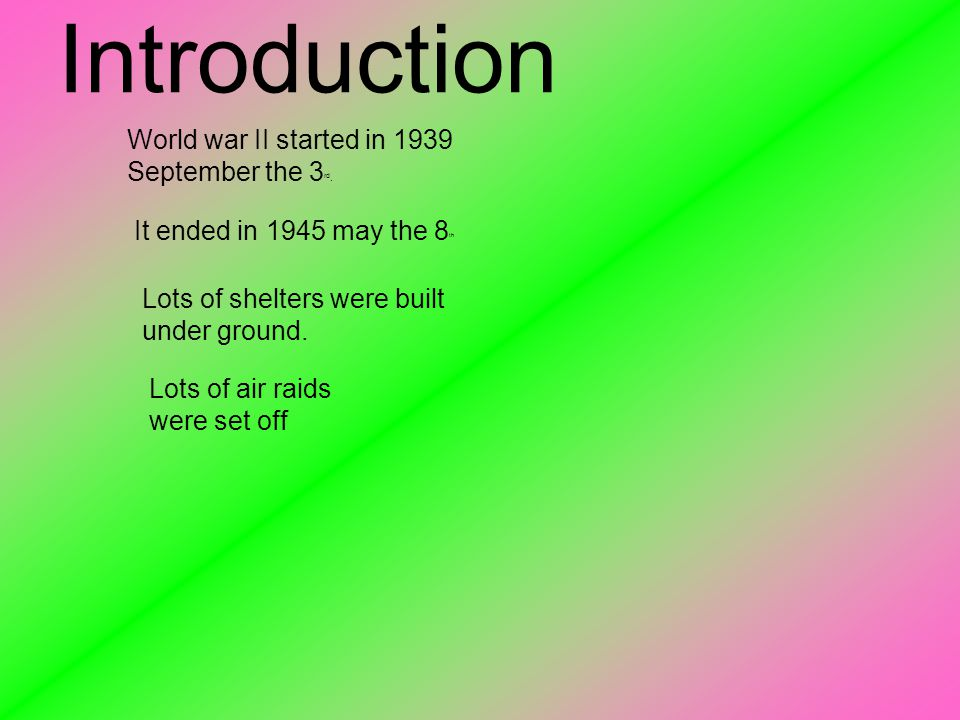 Introduction World war II started in 1939 September the 3 rd.