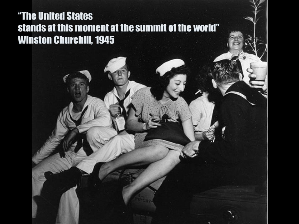"""The United States stands at this moment at the summit of the world"" Winston Churchill, 1945"