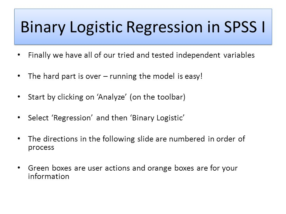 Binary Logistic Regression in SPSS I Finally we have all of our tried and tested independent variables The hard part is over – running the model is ea