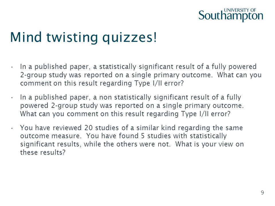 Slide - 9 Mind twisting quizzes! In a published paper, a statistically significant result of a fully powered 2-group study was reported on a single pr