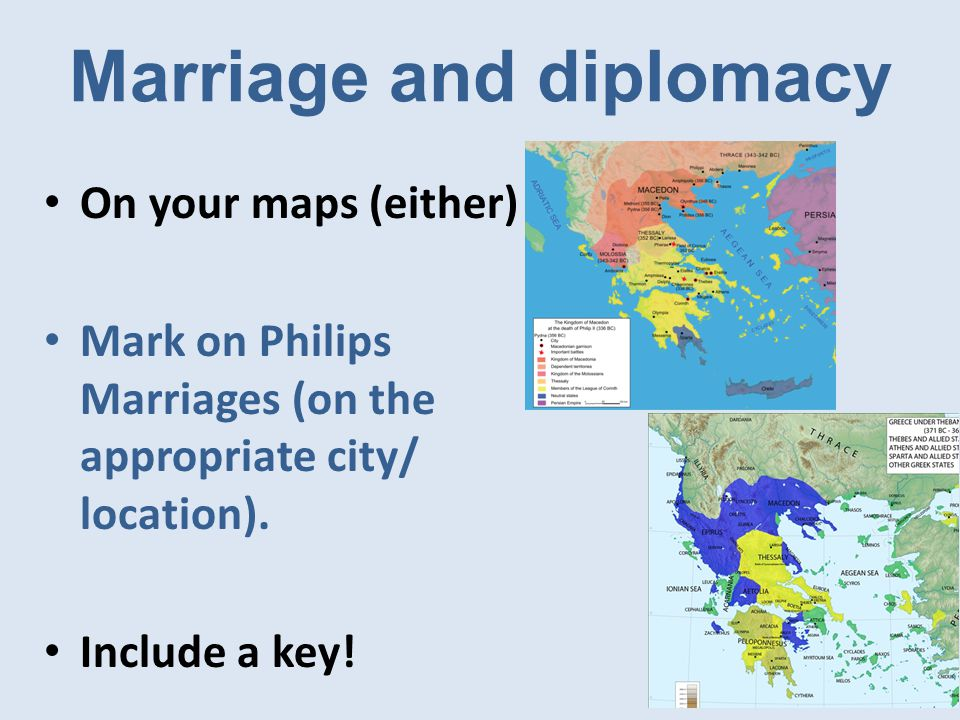 Marriage and diplomacy On your maps (either) Mark on Philips Marriages (on the appropriate city/ location).