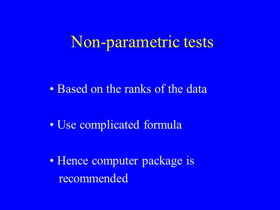 Non-parametric tests Based on the ranks of the data Use complicated formula Hence computer package is recommended