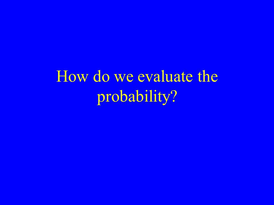 How do we evaluate the probability?