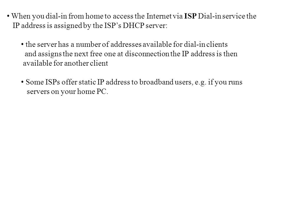 When you dial-in from home to access the Internet via ISP Dial-in service the IP address is assigned by the ISP's DHCP server: the server has a number