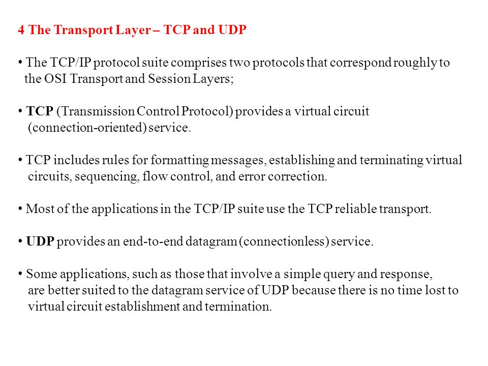 4 The Transport Layer – TCP and UDP The TCP/IP protocol suite comprises two protocols that correspond roughly to the OSI Transport and Session Layers;