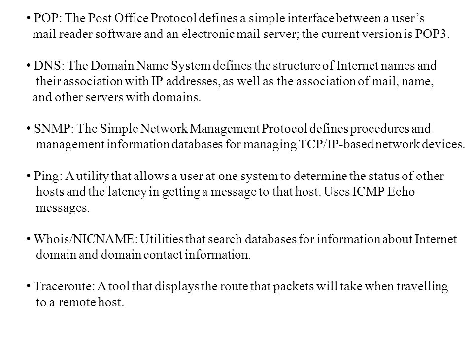 POP: The Post Office Protocol defines a simple interface between a user's mail reader software and an electronic mail server; the current version is P