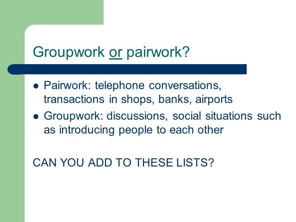 Groupwork or pairwork.