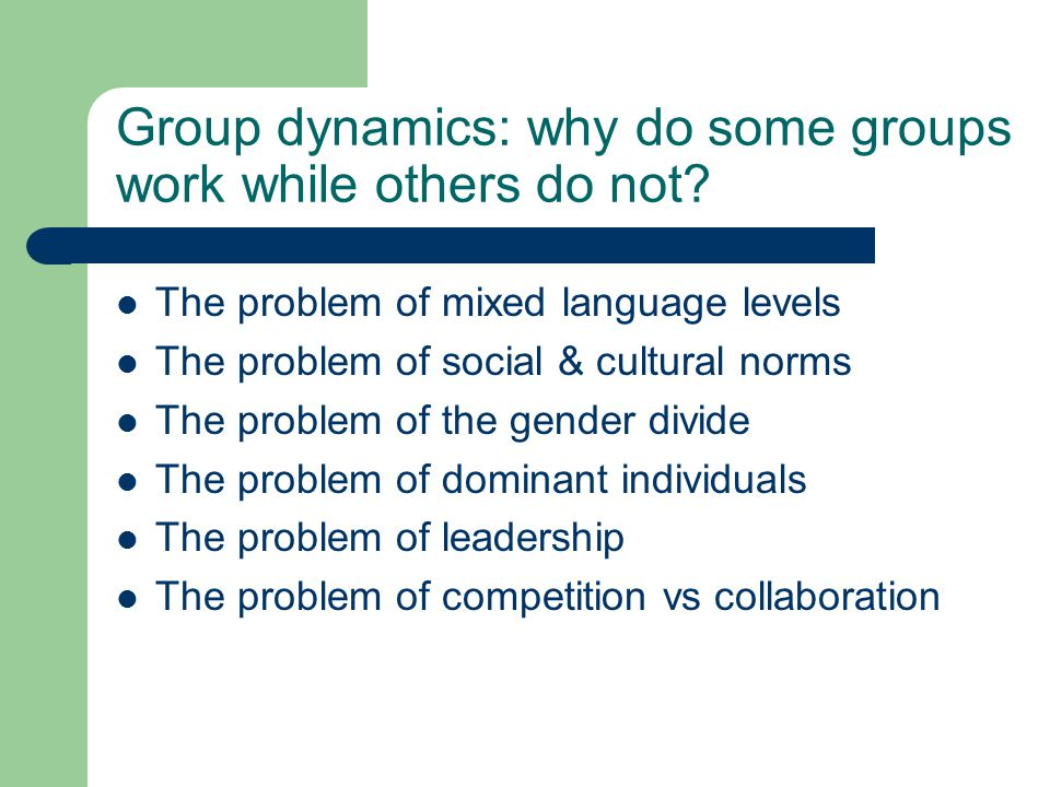 Group dynamics: why do some groups work while others do not.