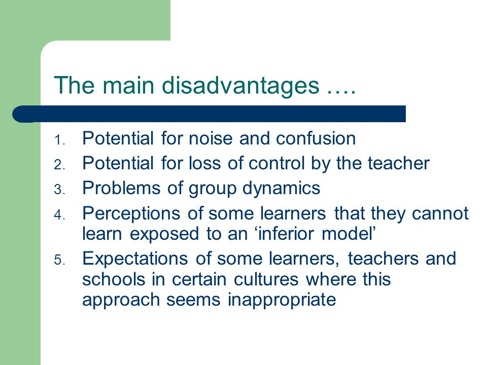 The main disadvantages …. 1. Potential for noise and confusion 2.