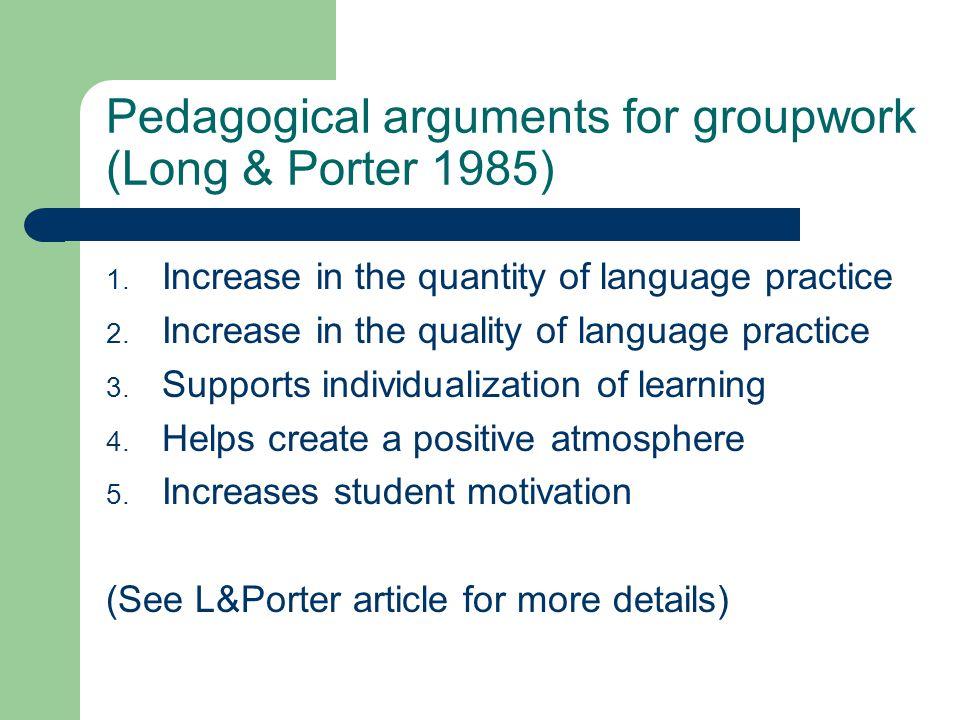 Pedagogical arguments for groupwork (Long & Porter 1985) 1.