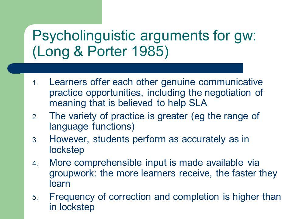 Psycholinguistic arguments for gw: (Long & Porter 1985) 1.